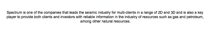 Spectrum Spectrum is one of the companies that leads the seismic industry for multi-clients in a range of 2D and 3D and is also a key player to provide both clients and investors with reliable information in the industry of resources such as gas and petroleum, among other natural resources.